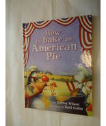 How to Bake an American Pie by Karma Wilson (2007, Picture Book) - $9.50