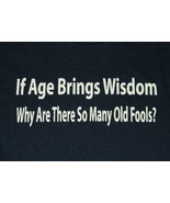 If Age Brings Wisdom Why Are There So Many Old Fools? Humor T-Shirt 2X NEW - $17.41