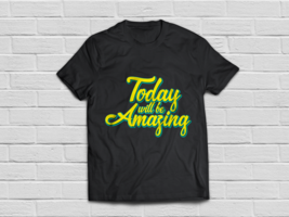 Funny Inspirational quotes - today will be amazing shirt - $18.95