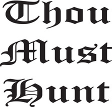 HUNT DECAL #HT1/83 THOU MUST HUNT SHOOT RIFLE DEER ELK MOOSE  BOW SHOTGU... - $9.75