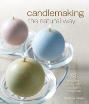 Candlemaking the Natural Way: 31 Projects Made with Soy, Palm & Beeswax ... - $4.50