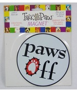 Paws Off Magnet Talk to the Paw Magnet Round - $4.99