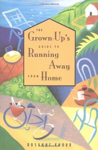 The Grown-up's Guide to Running Away from Home Knorr, Rosanne