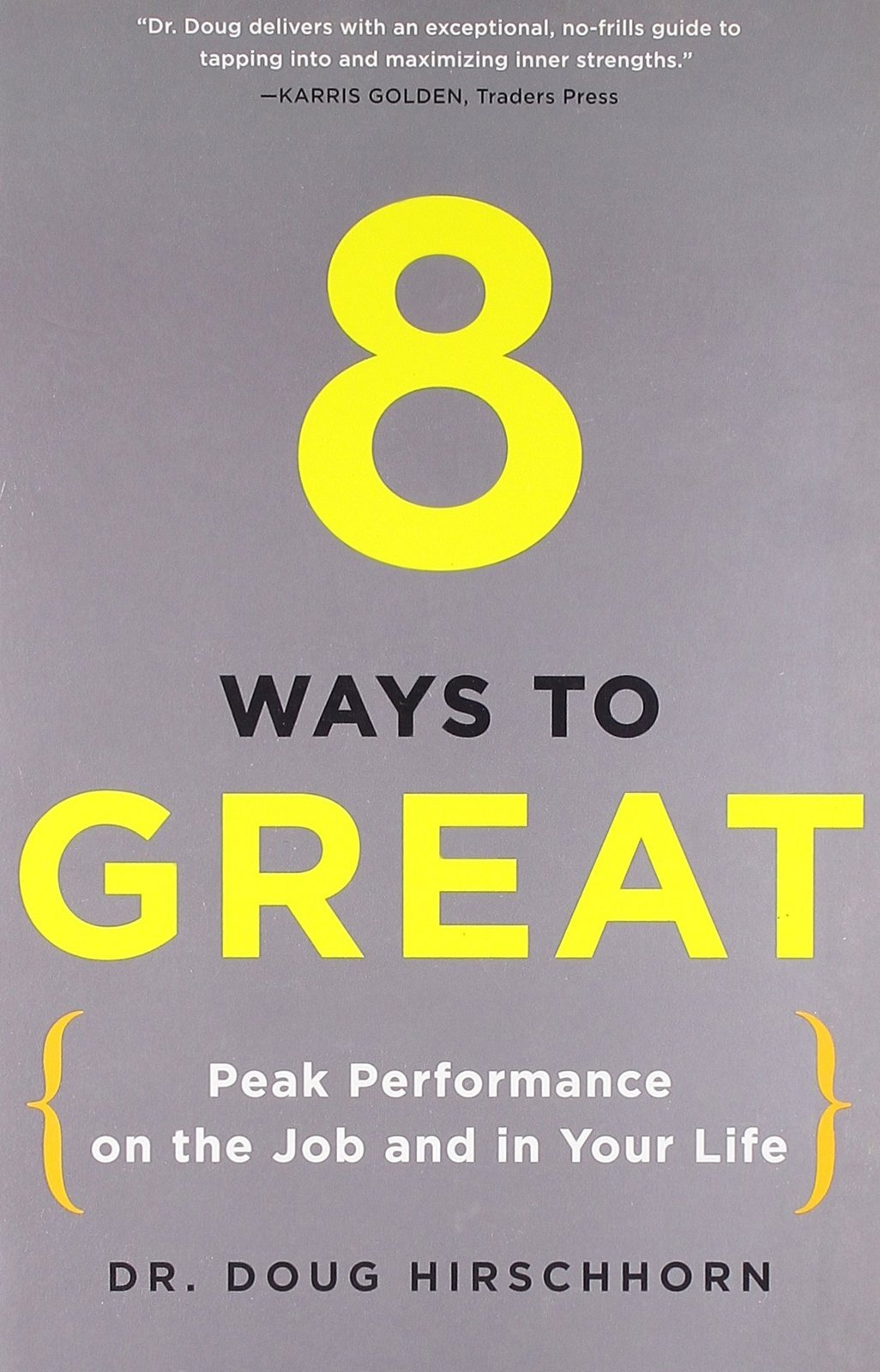8 Ways to Great: Peak Performance on the Job and in Your Life [Paperback] [Ja...