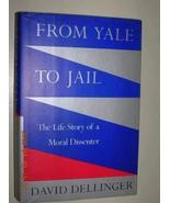 From Yale to Jail: The Life Story of a Moral Dissenter Dellinger, David - $46.53