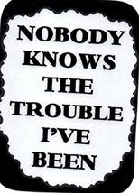"Nobody Knows The Trouble I've Been 3"" x 4"" Love Note Humorous Sayings Pocket Car - $2.69"
