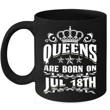Queens Are Born on July 18th 11oz coffee mug Cute Birthday gifts - $15.95