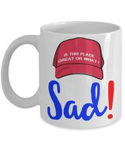 Sad Is This Place Great Or What Funny Trump Saying Coffee Mug - $15.99