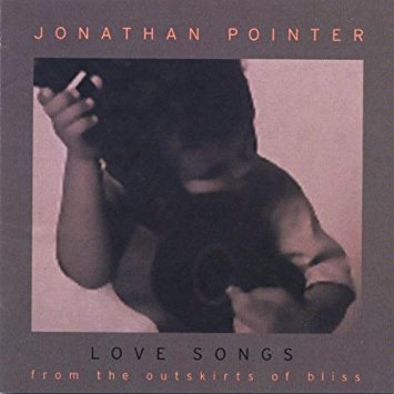 Love Songs From the Outskirts of Bliss by Pointer, Jonathan Cd