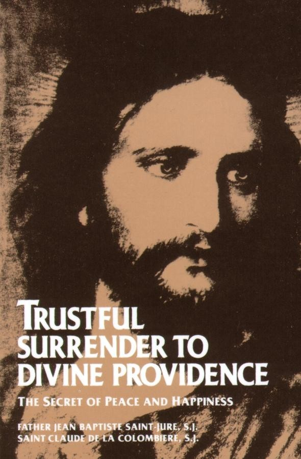 Trustful surrender to divine providence the secret of peace and happiness