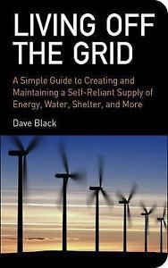 Living off the Grid-Simple Guide to Maintaining a Self-Reliant Supply