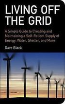 Living off the Grid-Simple Guide to Maintaining a Self-Reliant Supply  - $9.95