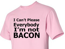 T-shirt Shirt I Can't Please Everybody I'm Not Bacon Funny Homorous Saying - $15.99+