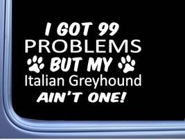 Italian Greyhound Decal 99 Problems M096 8 Inch dog Window Sticker - $4.99