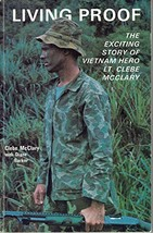 Living Proof: The Exciting Story of Vietnam Hero Lt. Clebe McClary Clebe McClary image 2