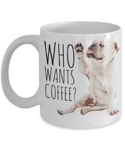 "Bulldog Coffee Mug ""Who Wants Coffee Bulldog Mug"" Cute Bulldog Gift - $14.95"