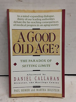 A Good Old Age: The Paradox of Setting Limits by Homer, Paul