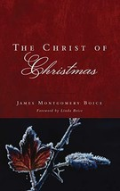 The Christ of Christmas [Paperback] James Montgomery Boice image 2