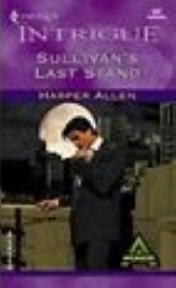 Sullivan's Last Stand (Harlequin Intrigue Ser.) by Allen Harper