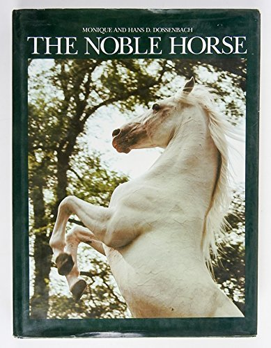The Noble Horse [Hardcover] [Jan 01, 1987] Dossenbach, Monique & Hans D.