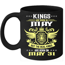 Birthday Mug Kings Are Born on 31st of May 11oz Coffee Mug Kings Bday gift - $15.95