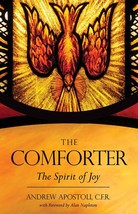 The Comforter: The Spirit of Joy by Fr. Andrew Apostoli, CFR
