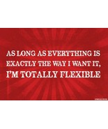 As Long As Everything Is Exactly The Way I Want It Poster FREE SHIPPING - $15.33