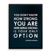 You Don't Know How Strong You Are - Stephen Hawking Quote High Quality P... - $26.55+