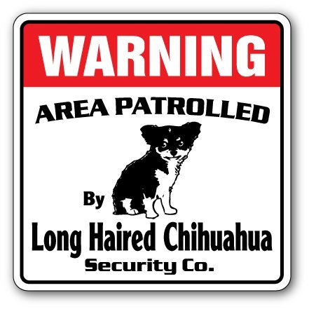 Primary image for Long Hair Chihuahua Security Sign Area Patrolled Guard Gag Funny Owner Lover