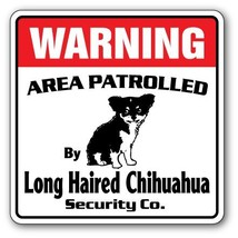 Long Hair Chihuahua Security Sign Area Patrolled Guard Gag Funny Owner L... - $26.49