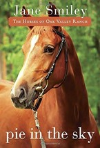 Pie in the Sky: Book Four of the Horses of Oak Valley Ranch by Jane Smiley - $8.08