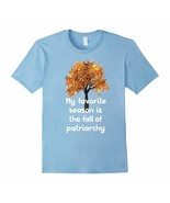Shirts Mw - My Favorite Season Is The Fall Of Patriarchy T-Shirt Men - $19.95+