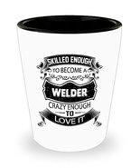 Welders Shot Glass - Shot Glass Welder - Funny Gifts for Mom Dad - 1.5 O... - $9.85