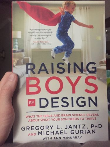 Raising Boys by Design: What the Bible and Brain Science Reveal About What Your