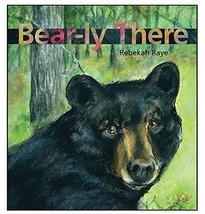Bear-ly There [Hardcover] Raye, Rebekah image 1