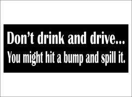 Don't drink and drive...  You might hit a bump and spill it. - bumper st... - $5.00