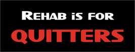 Rehab is for quitters - bumper sticker - $5.00
