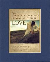 The greatest sacrifice reveals the deepest Love 8 x 10 Inches Biblical/Religious - $11.14