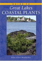 Guide to Great Lakes Coastal Plants [Paperback] Weatherbee, Ellen Elliott - $9.50