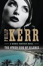 The Other Side of Silence (A Bernie Gunther Novel) [Hardcover] Kerr, Philip