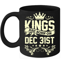 Kings Are Born On December 31st Birthday 11oz Coffee Mug Gift - $15.95