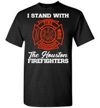 I Stand With The Houston Firefighters T shirt - $19.99+
