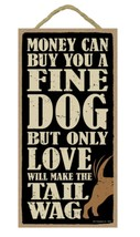 "Money Can Buy Fine Dog, Only Love Can Make Tail Wag Sign Plaque Dog 5"" x... - $10.95"