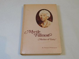 Myrtle Fillmore : Mother of Unity by Thomas E. Witherspoon (1977, Hardco... - $16.02
