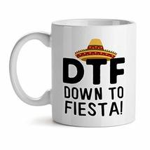 Dtf Down To Fiesta! Spanish Saying - Mad Over Mugs - Inspirational Uniqu... - $17.59