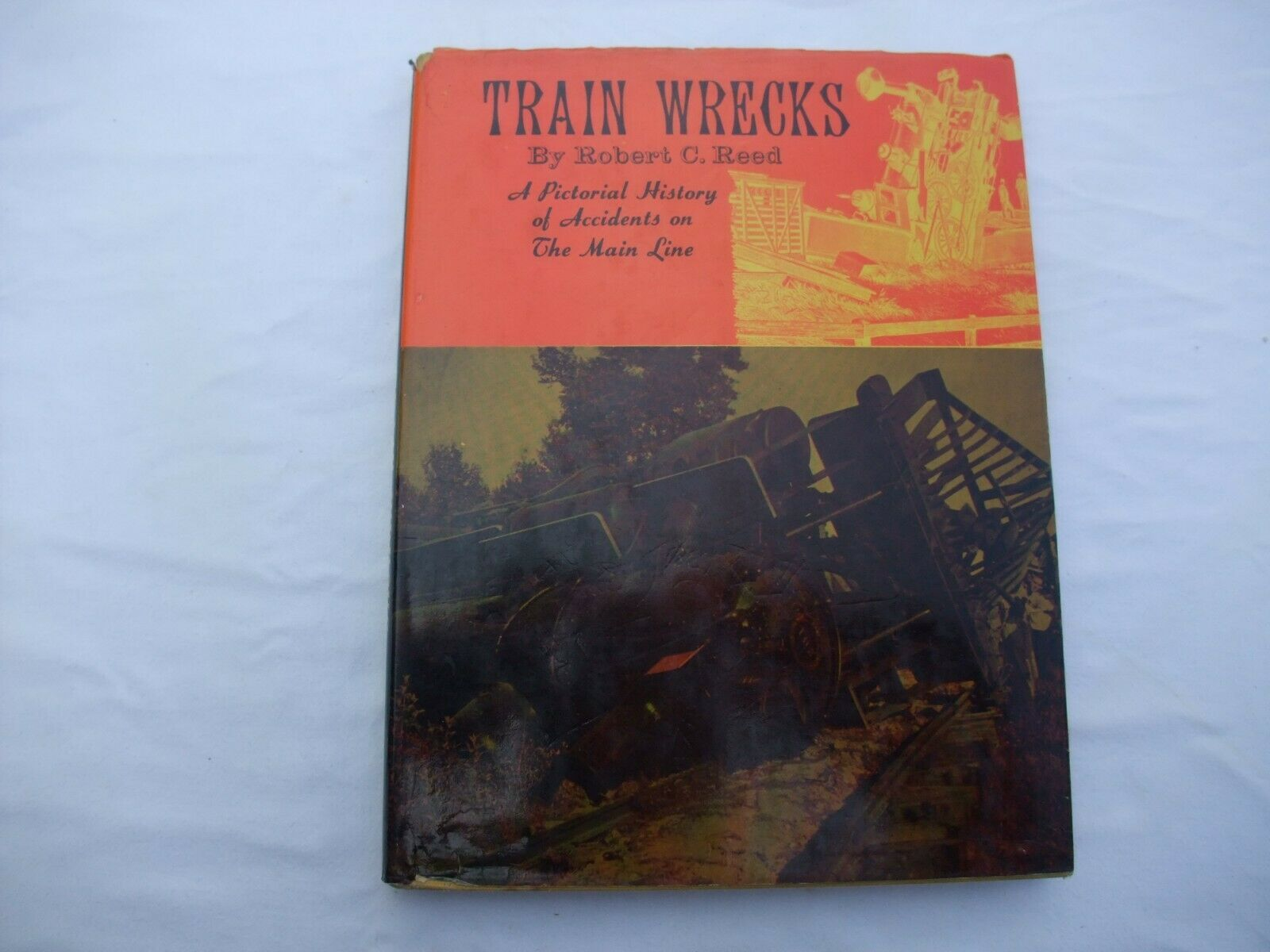 Primary image for Train Wrecks Pictorial History Of Accidents On The Main Line Robert C Reed 1968