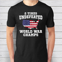USA 2 Time Undefeated World War Champs Patriotic  4th of July T-Shirt - $19.95