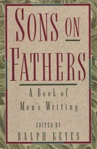Sons on Fathers: A Book of Men's Writing Ralph Keyes - $29.65