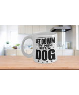 Funny Coffee Mug Gift For Dog Lovers Let Down By Men, Get a Dog - $14.84+