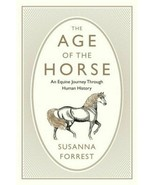 Age of the Horse : An Equine Journey Through Human History : New Softcov... - $16.78